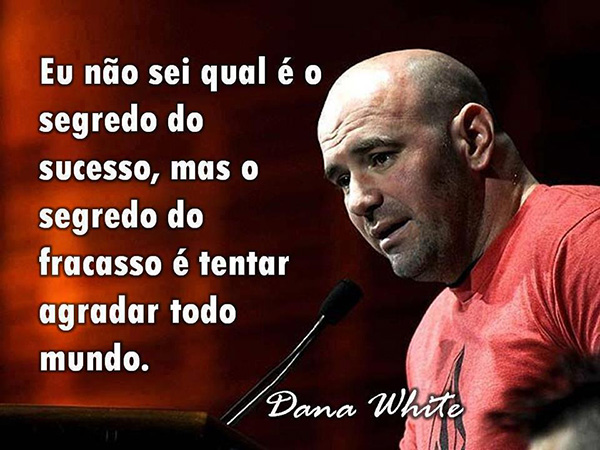 Boa Frase Do Dana White Sobre O Segredo Do Sucesso